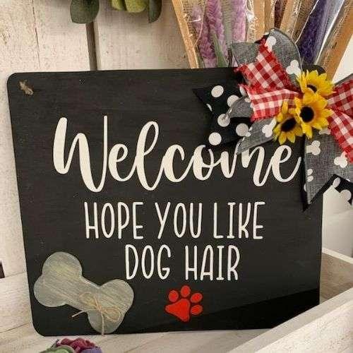 Welcome Hope you Dog Hair